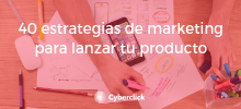 Ebook 40 estrategias de marketing para lanzar tu producto