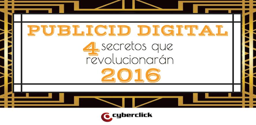 Publicidad Digital 4 secretos que revolucionarán 2016