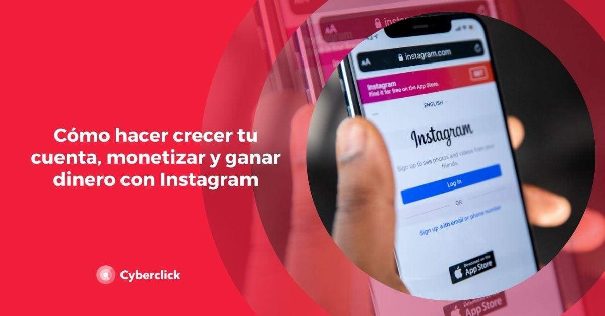 Cómo hacer crecer tu cuenta, monetizar y ganar dinero con Instagram 2021