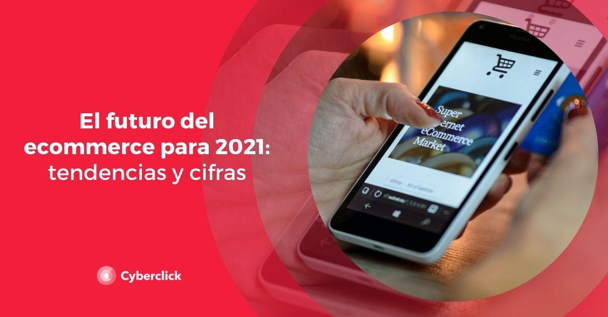 El futuro del ecommerce para 2021: tendencias y cifras