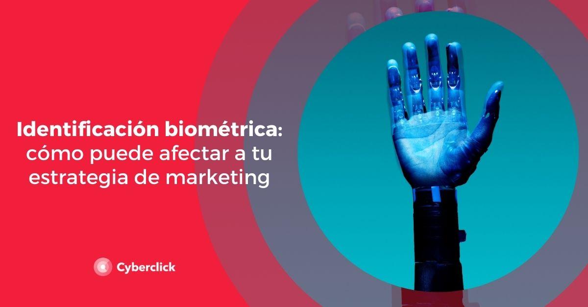 Identificación biométrica: cómo afecta a tu estrategia de marketing