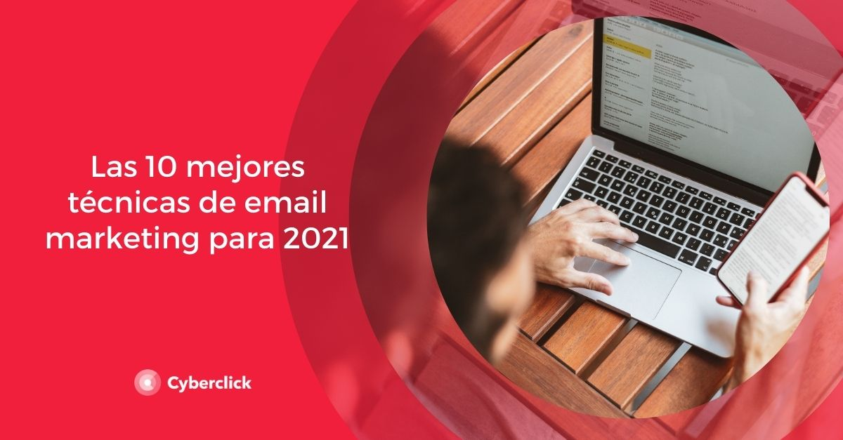 Las 10 mejores técnicas de email marketing para 2021