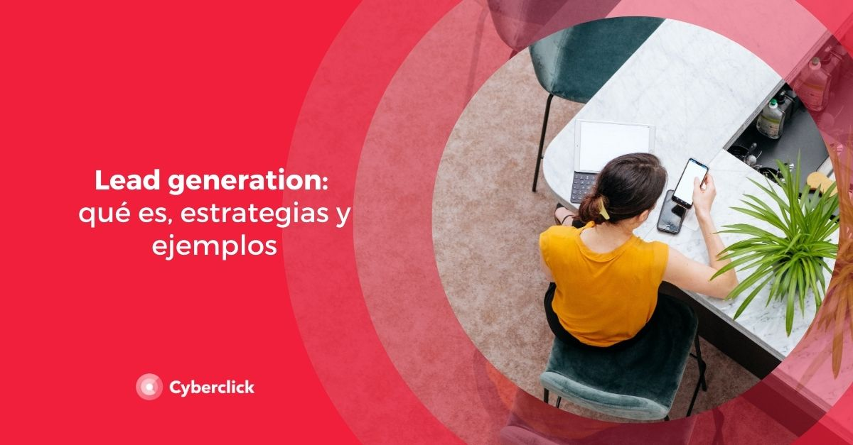 Lead generation: qué es, estrategias y ejemplos