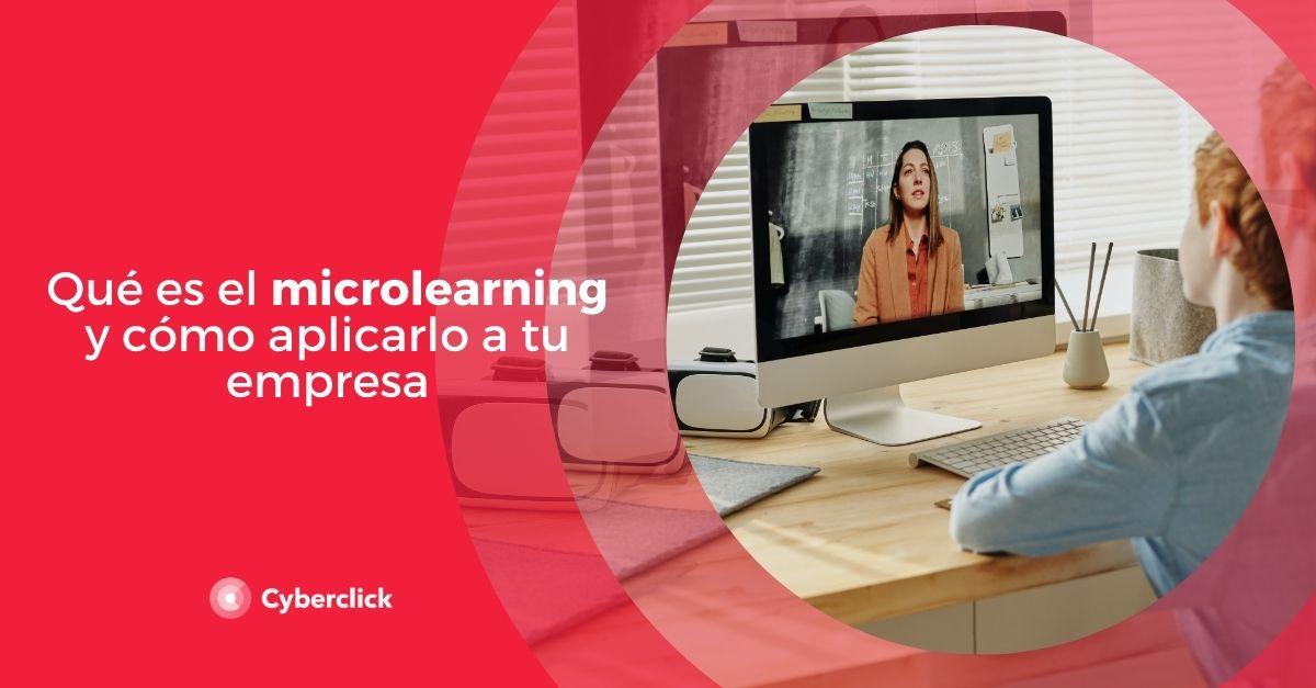 ¿Qué es el microlearning y cómo aplicarlo a tu empresa?