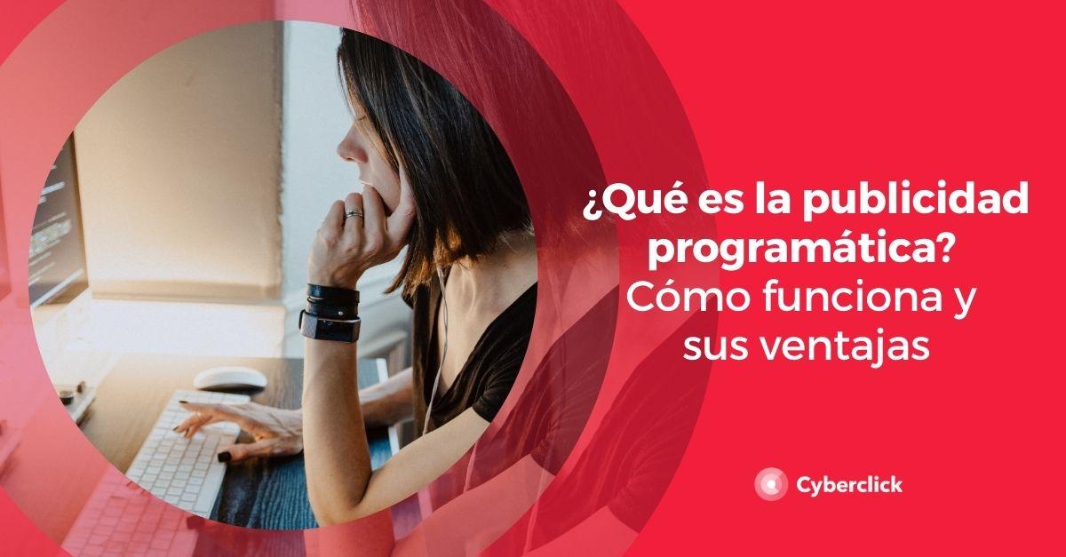 ¿Qué es la publicidad programática? Cómo funciona y sus ventajas