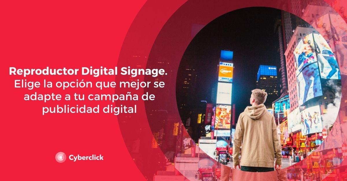 Reproductor Digital Signage: ¿cómo elegir la mejor opción para tu campaña de publicidad digital?