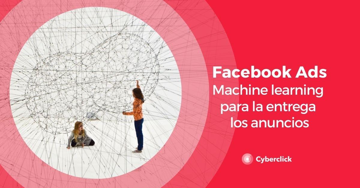 Como Facebook Ads esta usando el Machine Learning para entregar los anuncios