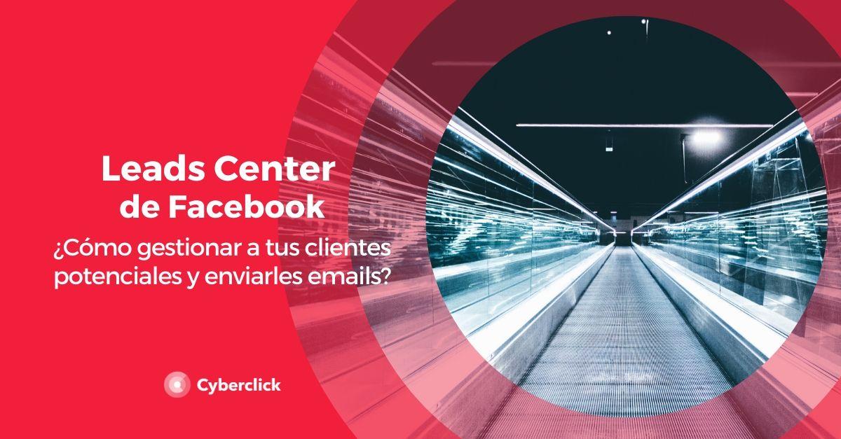 Leads Center de Facebook: ¿cómo gestionar a tus clientes potenciales y enviarles emails?