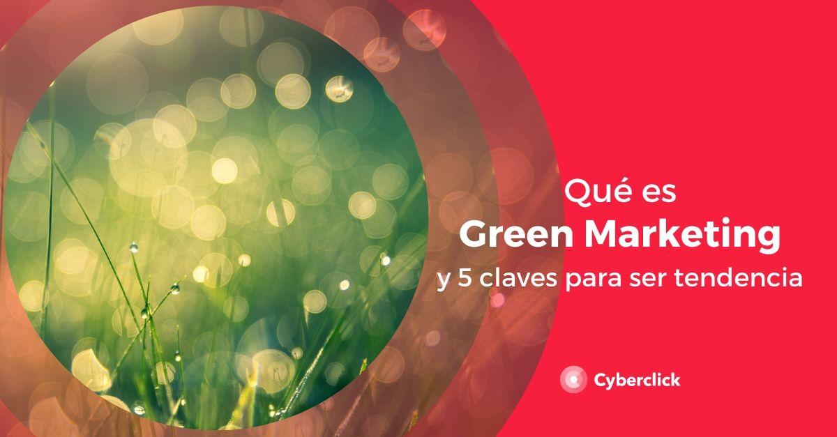 Qué es el green marketing y sus 5 claves para ser tendencia