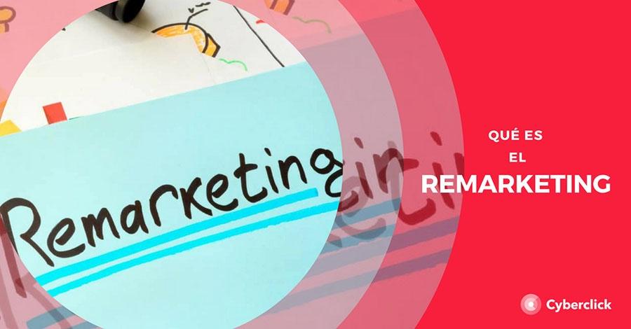 ¿Qué es el remarketing? Cómo funciona, tipos y ventajas (+ vídeos)