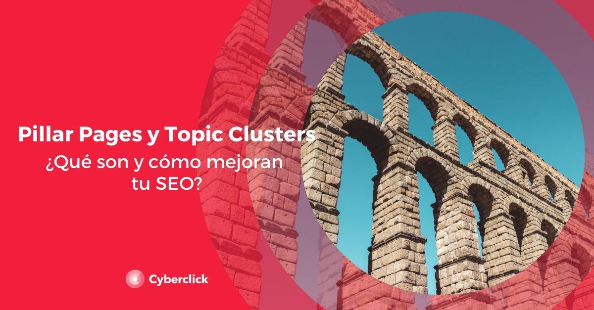 Pillar Pages y Topic Clusters: ¿qué son y cómo mejoran tu SEO?