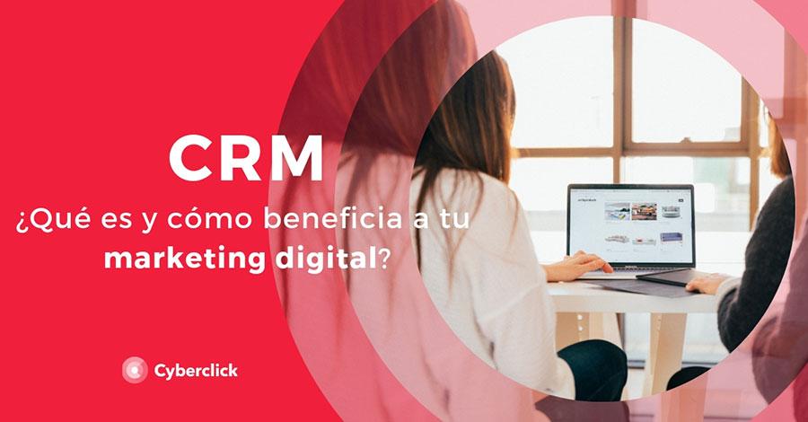 ¿Qué es un CRM y cómo beneficia a tu marketing digital?