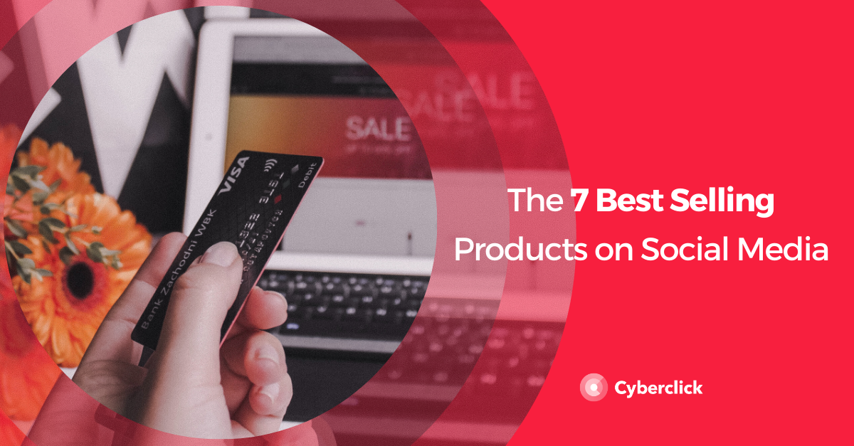 The 7 Best Selling Products on Social Media